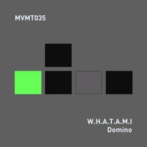 W.H.A.T.A.M.I - Domino [MVMT]