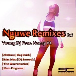 Young DJ & Nancy M - Nguwe Remixes Pt.3 [Sound Chronicles Recordz]