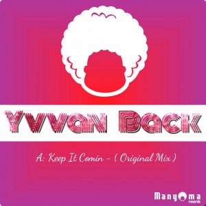 Yvvan Back - Keep It Comin [Manyoma Records]