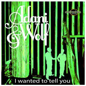 adani-wolf-i-wanted-to-tell-you-chinchin-records