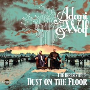 adani-wolf-the-irresistible-dust-on-the-floor-chinchin-records