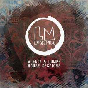 Agent!,Dompe - House Sessions [Lapsus Music]