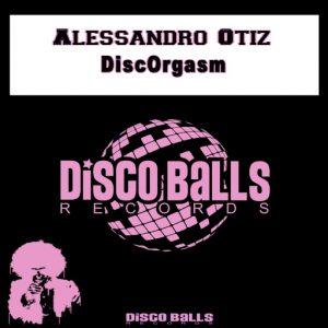 alessandro-otiz-discorgasm-disco-balls-records