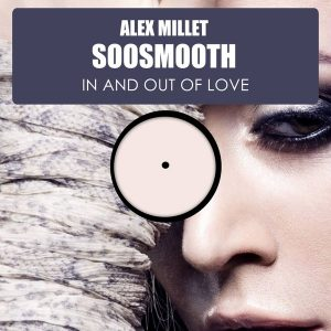 alex-millet-feat-soosmooth-in-out-of-love-hsr-records
