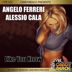 Angelo Ferreri & Alessio Cala' - Like You Know [CandyBeach Records]