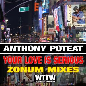 anthony-poteat-your-love-is-serious-zonum-mixes-welcome-to-the-weekend