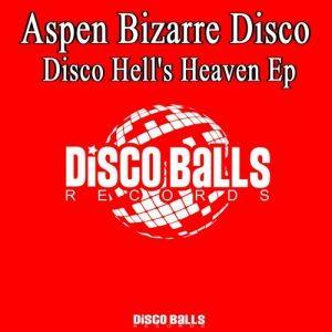 Aspen Bizarre Disco - Disco Hell's Heaven EP [Disco Balls Records]