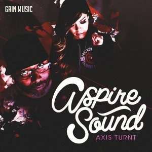 aspire-sound-axis-turnt-grin-music