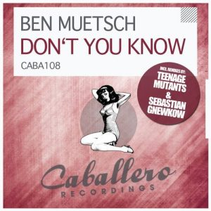 Ben Muetsch - Don't You Know [Caballero Recordings]