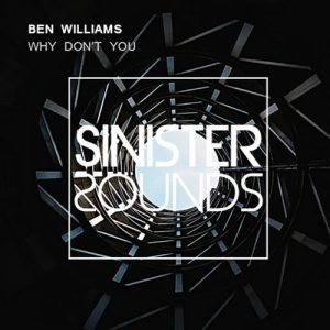 ben-williams-why-dont-you-remix-sinister-sounds