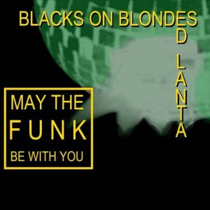 blacks-on-blondes-ed-lanta-soulsis-marian-castle-may-the-funk-be-with-you-rotraum-seven