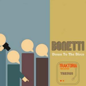 Bonetti - Down To The Disco [Traktoria]