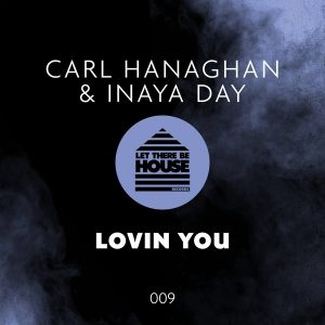 carl-hanaghan-inaya-day-lovin-you-vocal-mix-let-there-be-house-records