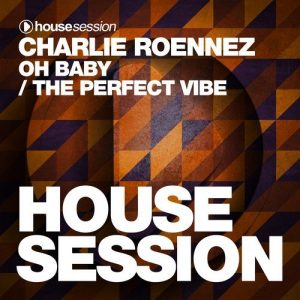 charlie-roennez-oh-baby-the-perfect-vibe-housesession-records