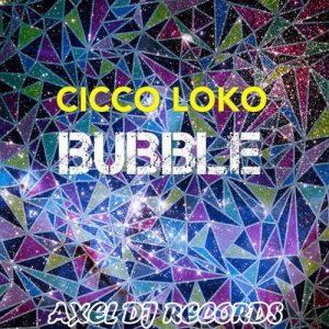 Cicco Loko - Bubble [AXEL DJ RECORDS]