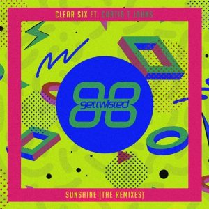 clear-six-feat-curtis-t-johns-sunshine-remixes-get-twisted