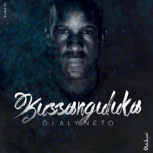dj-aly-neto-kussanguluka-olukwi-music