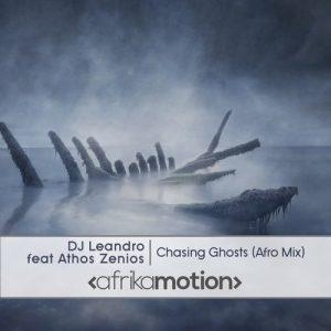 DJ Leandro, Athos Zenios - Chasing Ghosts [afrika motion]