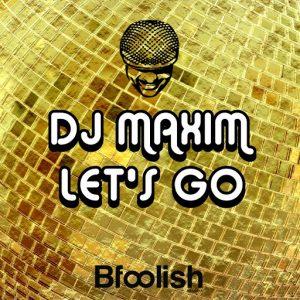 dj-maxim-lets-go-bfoolish-records
