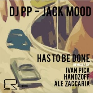 DJ PP & Jack Mood - Has To Be Done [Bonanza Records]