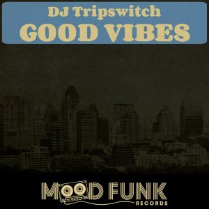 dj-tripswitch-good-vibes-mood-funk-records