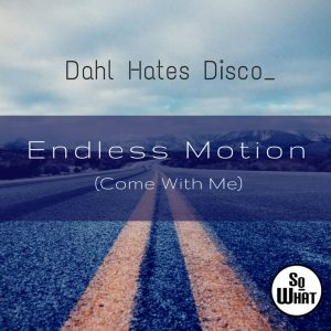 dahl-hates-disco-endless-motion-sowhat