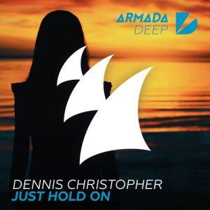 Dennis Christopher - Just Hold On [Armada Deep]