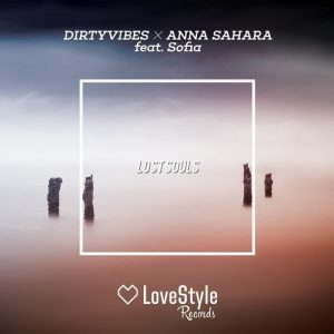 dirtyvibes-and-anna-sahara-feat-sofia-lost-souls-lovestyle-records