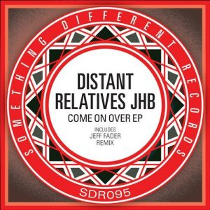 Distant Relatives JHB - Come On Over EP [Something Different Records]