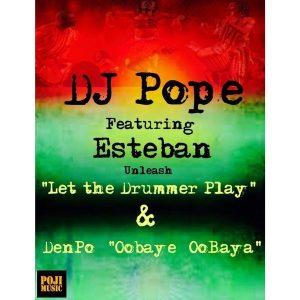 DjPope feat. Esteban and DenPope - Let The Drummer Play & Oobaye Oobaya [POJI Records]
