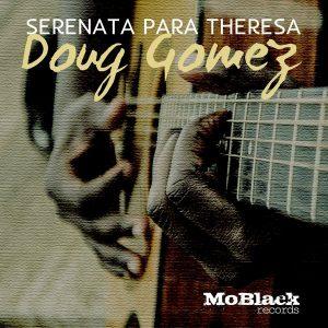 Doug Gomez - Serenata para Theresa [MoBlack Records]