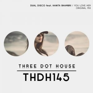 dual-disco-hanita-bhambri-you-love-her-three-dot-house