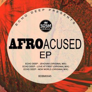 Echo Deep - AFROACUSED EP [Blaq Diamond Boyz Music]