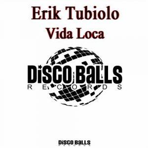 erik-tubiolo-vida-loca-disco-balls-records