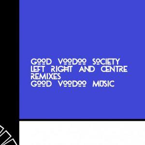 good-voodoo-society-left-right-centre-remixes-good-voodoo-music