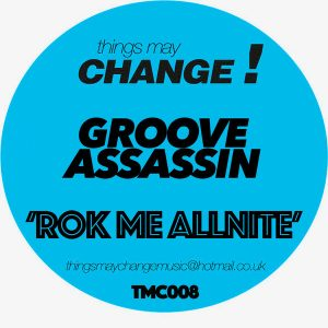 groove-assassin-rok-me-allnite-things-may-change