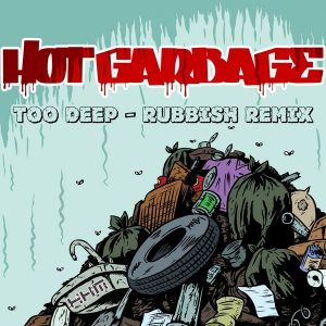 hot-garbage-too-deep-rubbish-remix-khm