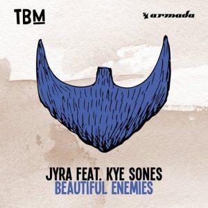 JYRA feat. Kye Sones - Beautiful Enemies [The Bearded Man (Armada)]
