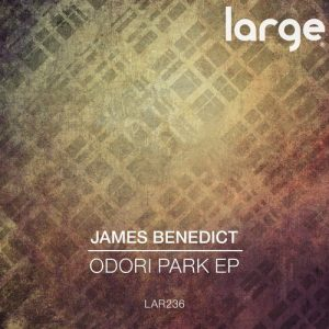 James Benedict - Odori Park EP [Large Music]