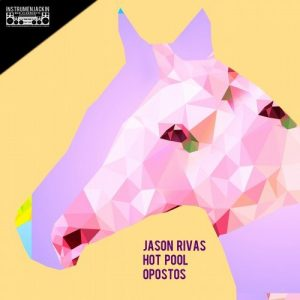 jason-rivas-hot-pool-opostos-instrumenjackin-records