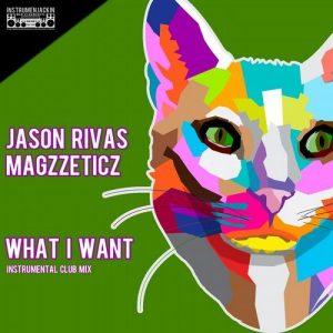 Jason Rivas & Magzzeticz - What I Want [Instrumenjackin Records]