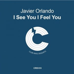 javier-orlando-i-see-you-i-feel-you-club-rayo-disquets