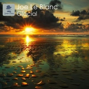 Joe Le Blanc - Glacial [Lounge Colour Records]