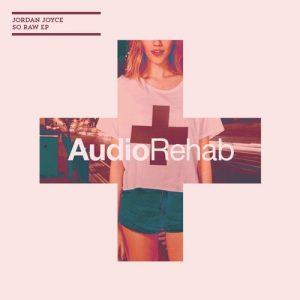 Jordan Joyce - So Raw EP [Audio Rehab]