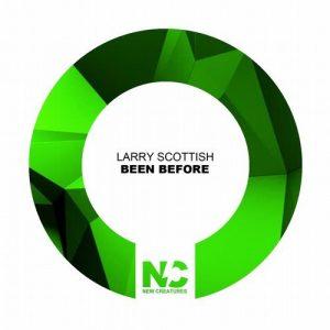 Larry Scottish - Been Before [New Creatures]