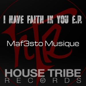 Maf3sto Musique - I Have Faith In You EP [House Tribe Records]