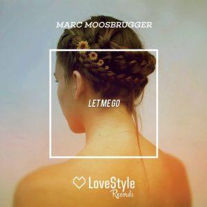Marc Moosbrugger - Let Me Go [LoveStyle Records]