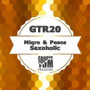 Miqro & Pesos - Saxoholic [Groove Tom Records]