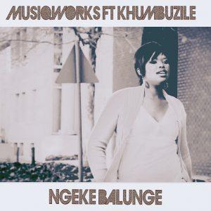 musiqworks-ngeke-balunge-khavhu-entertainment