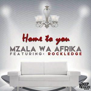 Mzala Wa Afrika feat.Rockledge - Home To You [Deep Resolute (PTY) LTD]